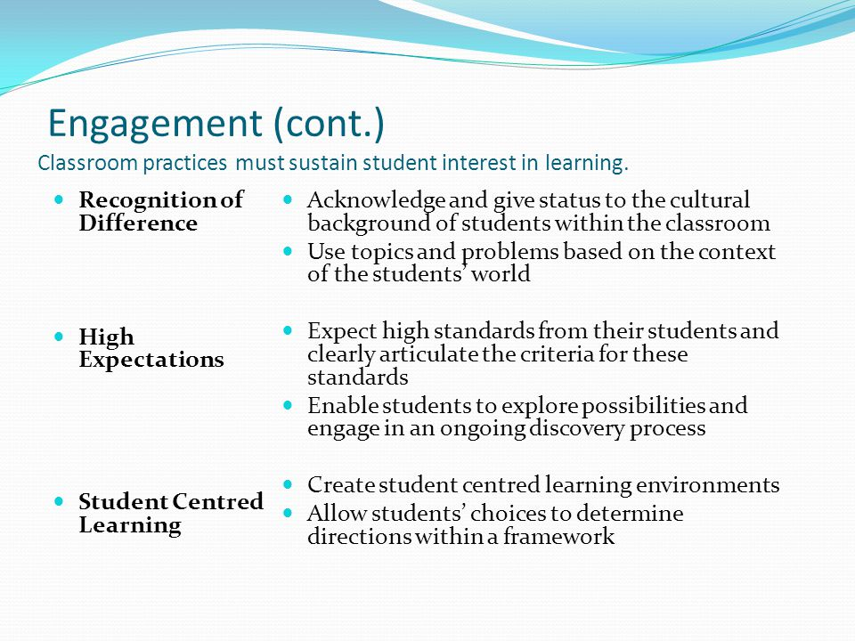 Engagement (cont.) Classroom practices must sustain student interest in learning.