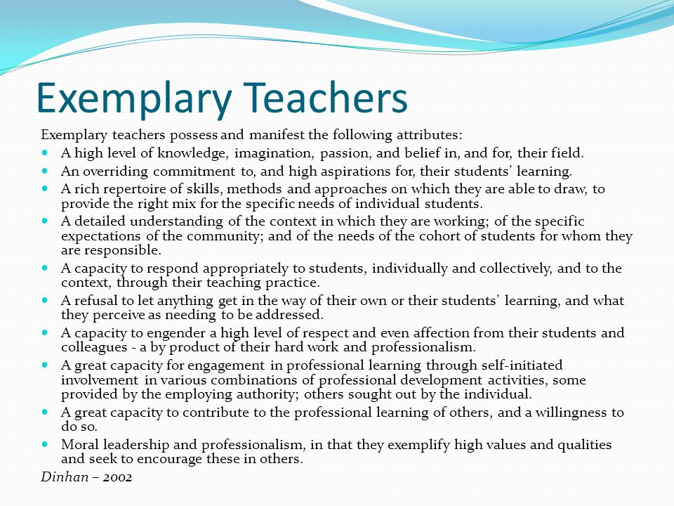 Exemplary Teachers Exemplary teachers possess and manifest the following attributes: