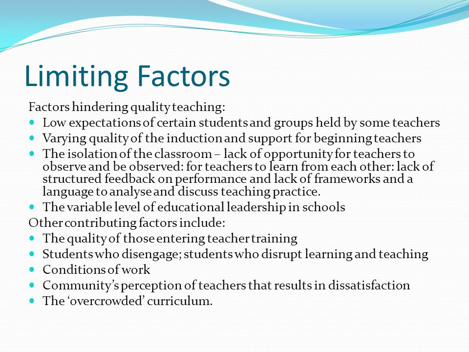 Limiting Factors Factors hindering quality teaching: