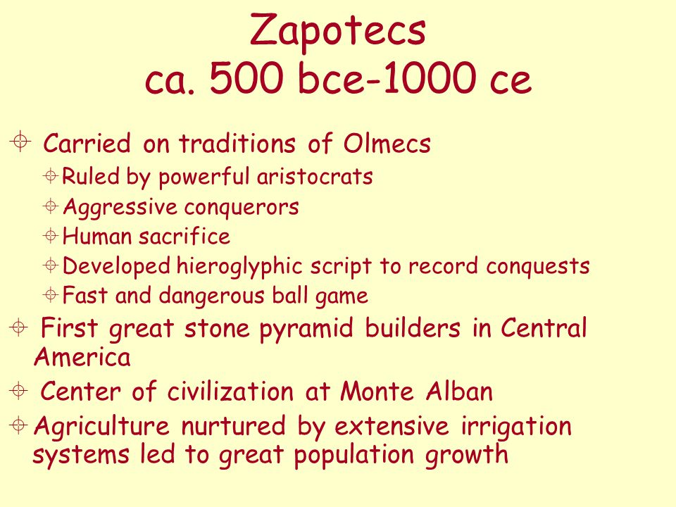 Zapotecs ca. 500 bce-1000 ce Carried on traditions of Olmecs