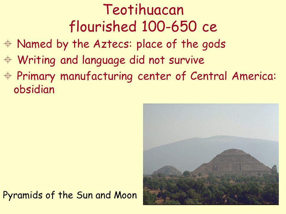 Teotihuacan flourished 100-650 ce