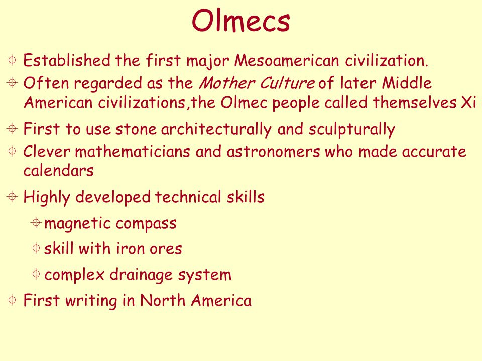 Olmecs Established the first major Mesoamerican civilization.