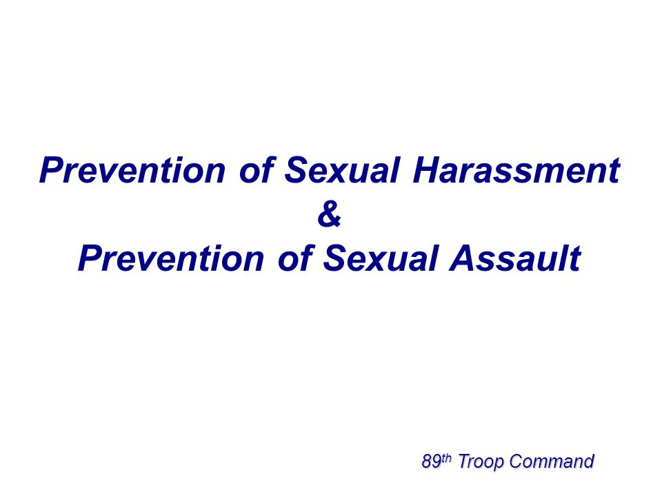 Prevention of Sexual Harassment Prevention of Sexual Assault