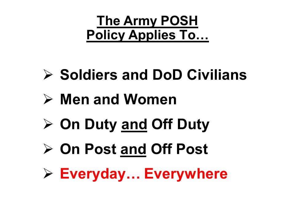 The Army POSH Policy Applies To…
