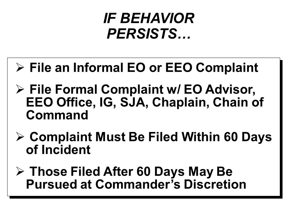 IF BEHAVIOR PERSISTS… File an Informal EO or EEO Complaint
