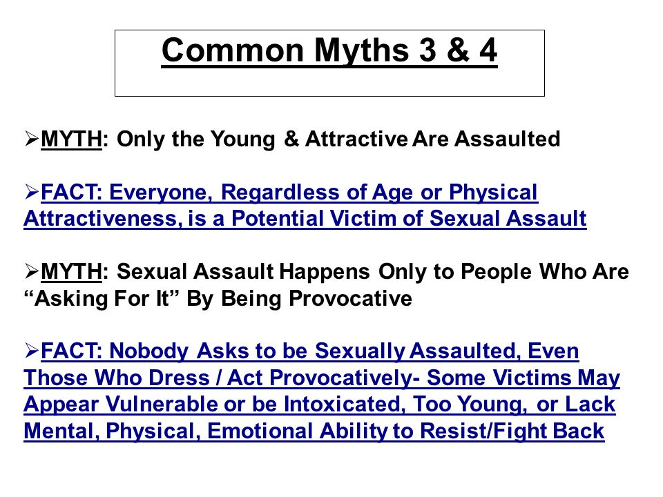 Common Myths 3 & 4 MYTH: Only the Young & Attractive Are Assaulted