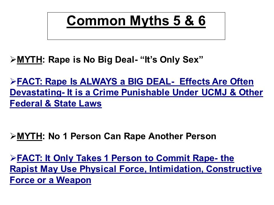 Common Myths 5 & 6 MYTH: Rape is No Big Deal- It's Only Sex