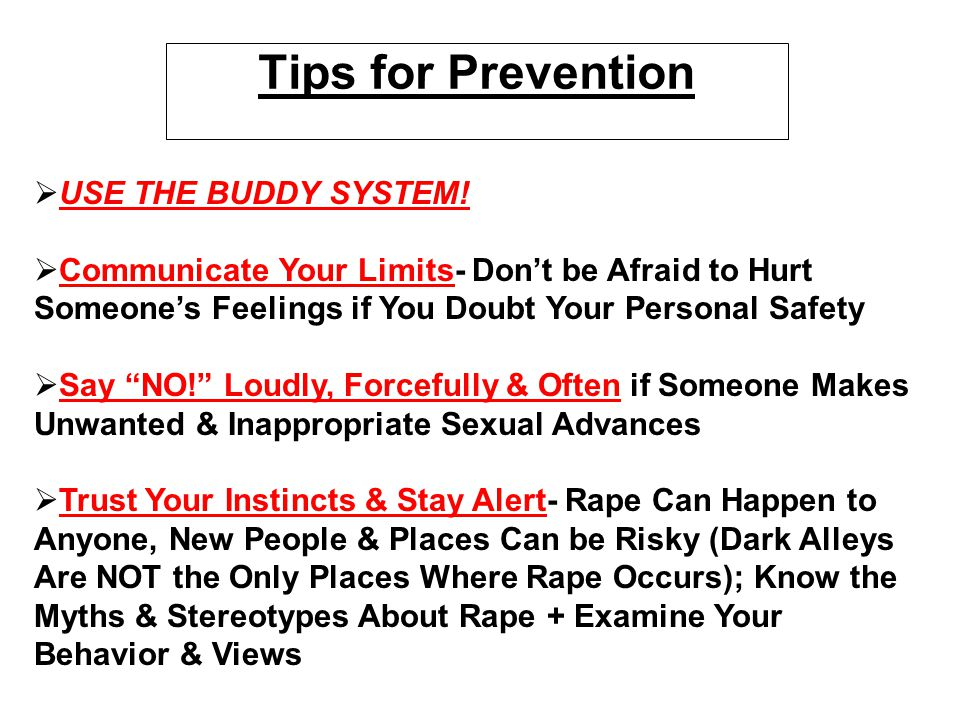 Tips for Prevention USE THE BUDDY SYSTEM!