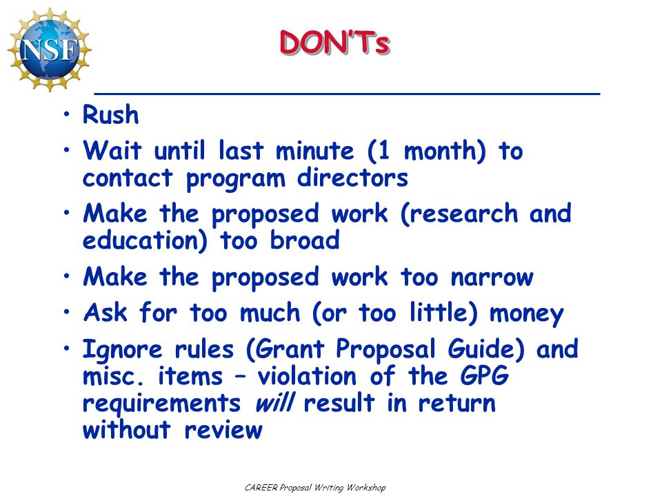DON'Ts Rush. Wait until last minute (1 month) to contact program directors. Make the proposed work (research and education) too broad.