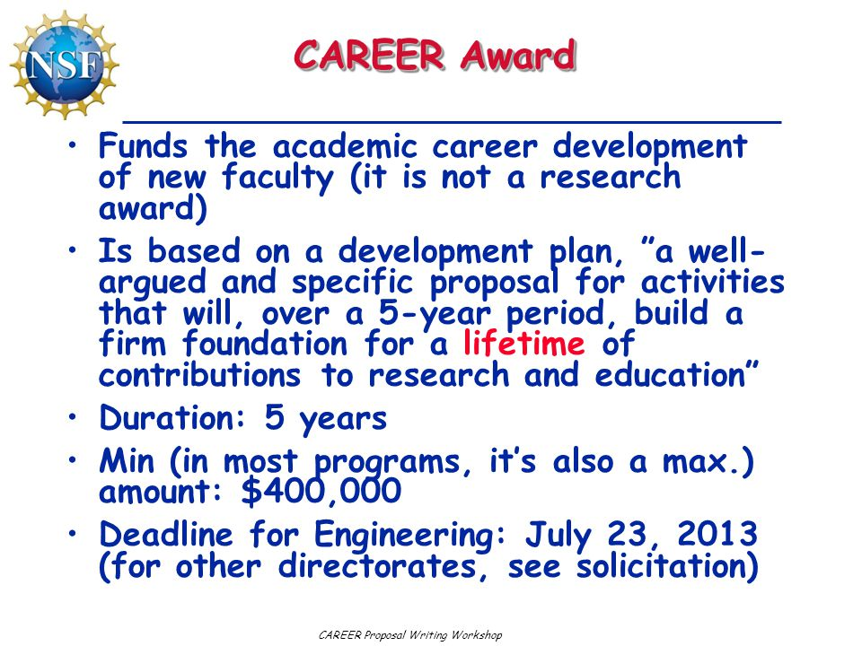 CAREER Award Funds the academic career development of new faculty (it is not a research award)