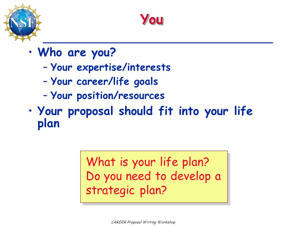 You Who are you Your proposal should fit into your life plan