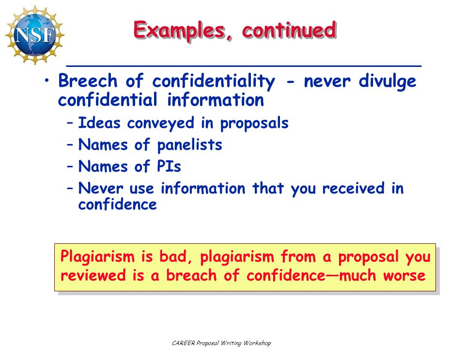 Examples, continued Breech of confidentiality - never divulge confidential information. Ideas conveyed in proposals.