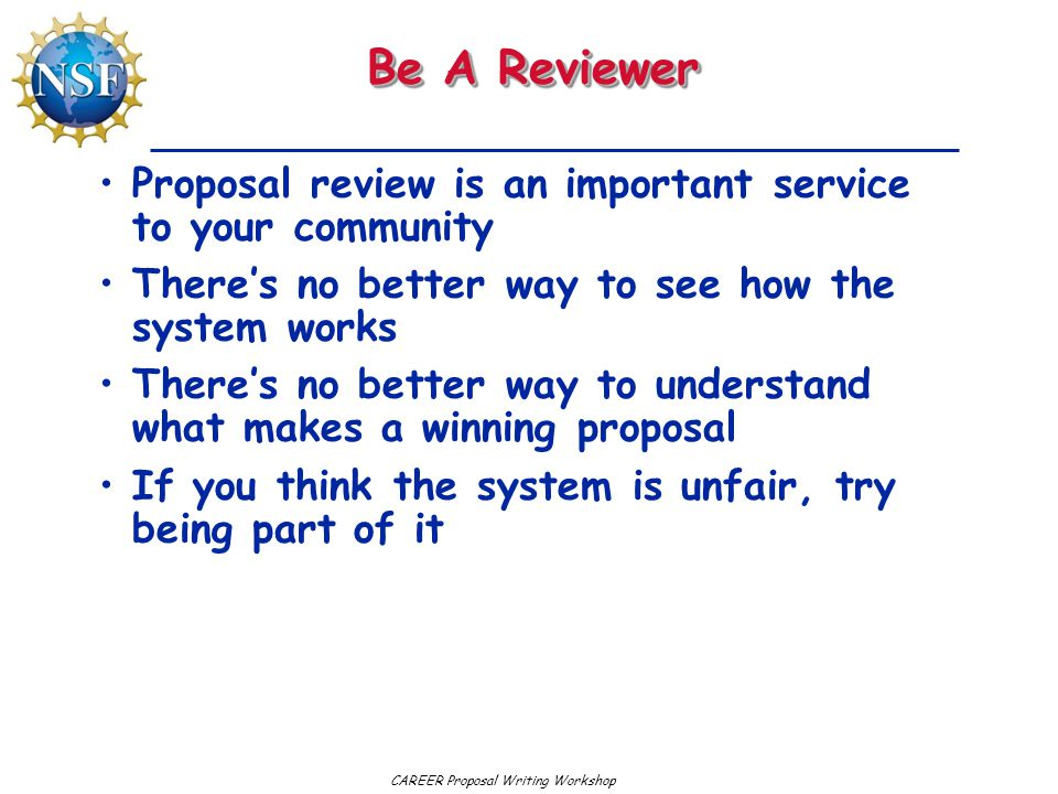 Be A Reviewer Proposal review is an important service to your community. There's no better way to see how the system works.