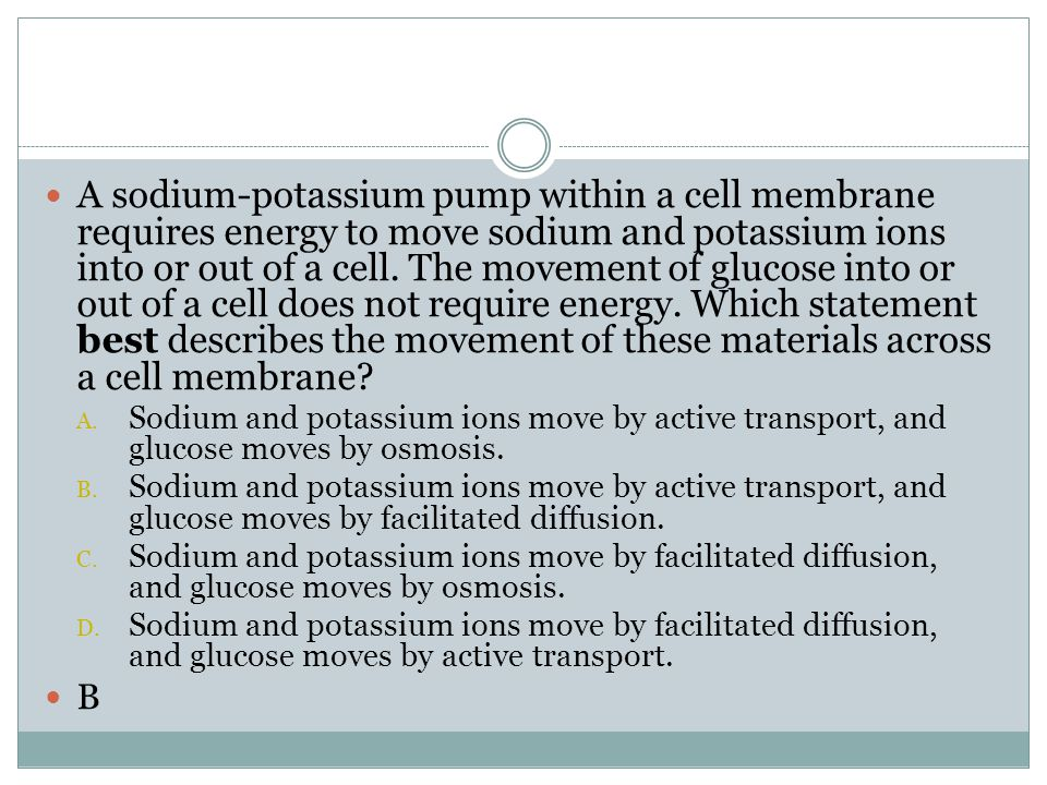 A sodium-potassium pump within a cell membrane requires energy to move sodium and potassium ions into or out of a cell. The movement of glucose into or out of a cell does not require energy. Which statement best describes the movement of these materials across a cell membrane