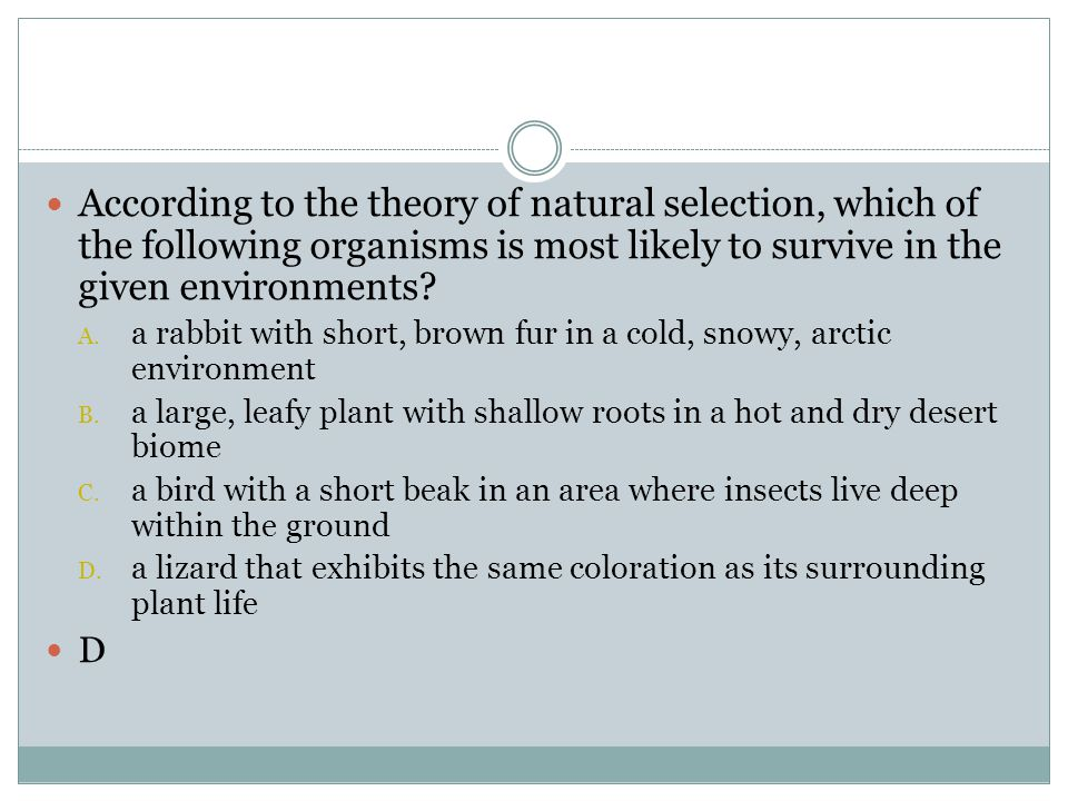 According to the theory of natural selection, which of the following organisms is most likely to survive in the given environments
