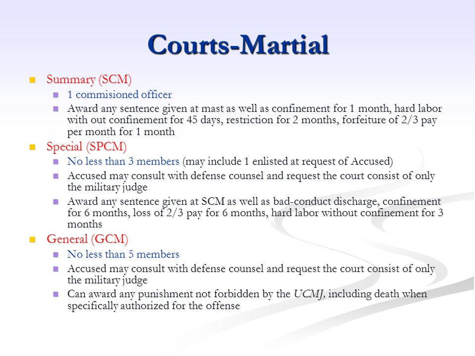 Courts-Martial Summary (SCM) Special (SPCM) General (GCM)