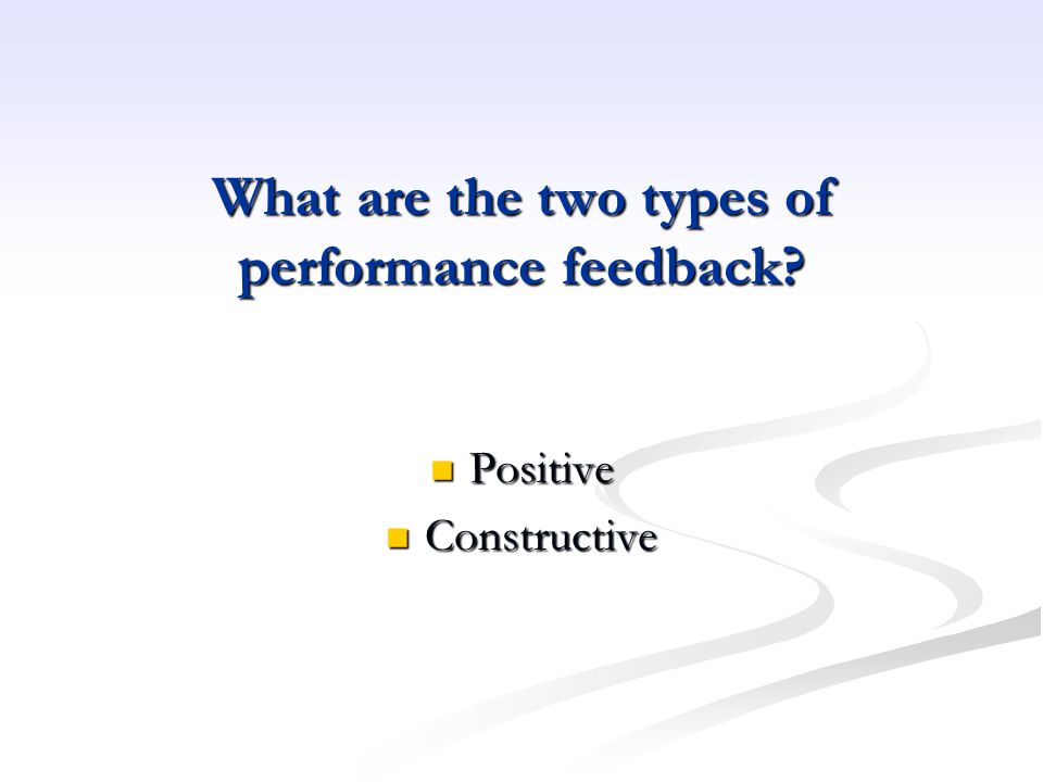 What are the two types of performance feedback