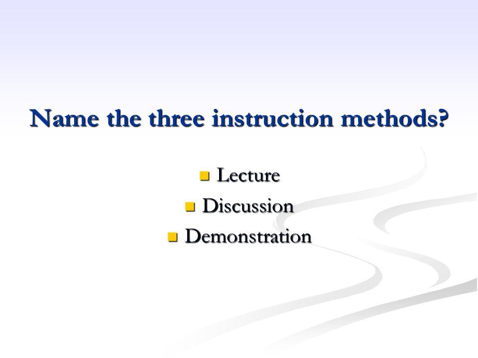 Name the three instruction methods