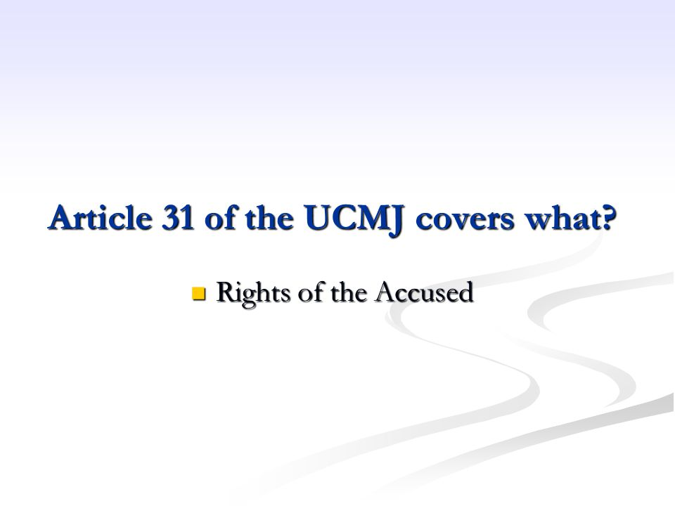 Article 31 of the UCMJ covers what