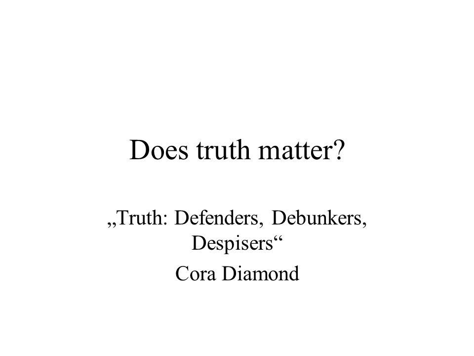 """Truth: Defenders, Debunkers, Despisers Cora Diamond"