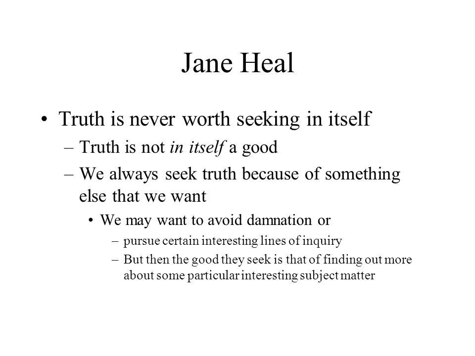 Jane Heal Truth is never worth seeking in itself