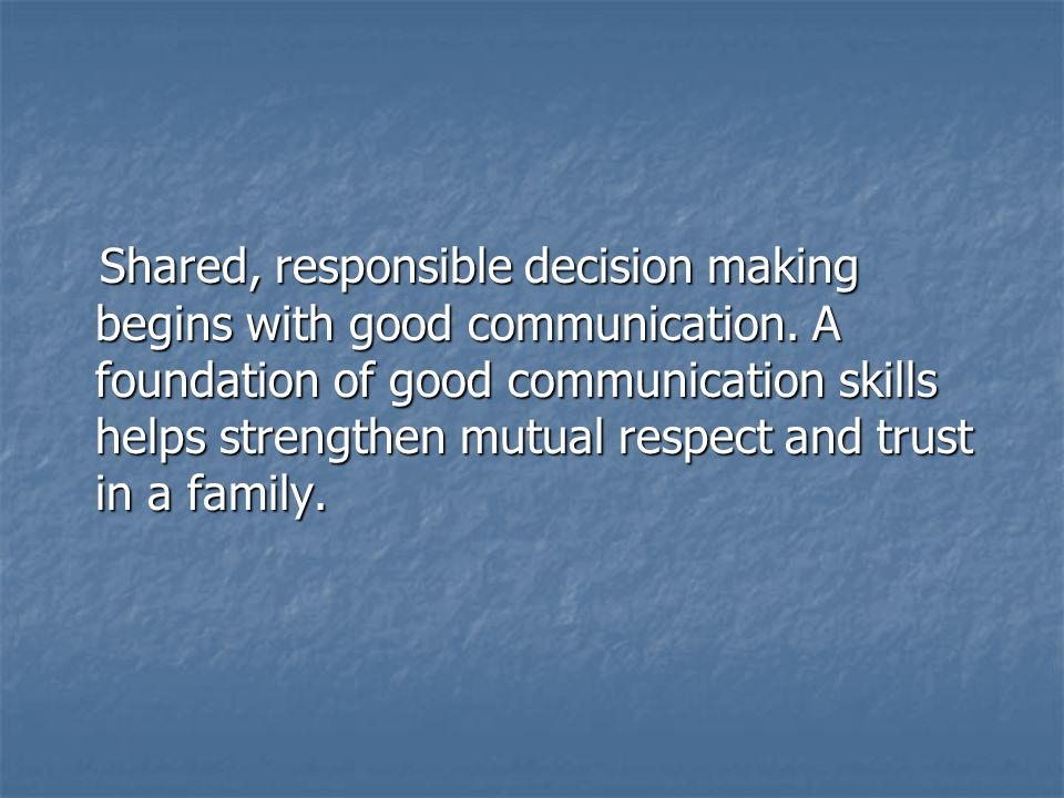 Shared, responsible decision making begins with good communication