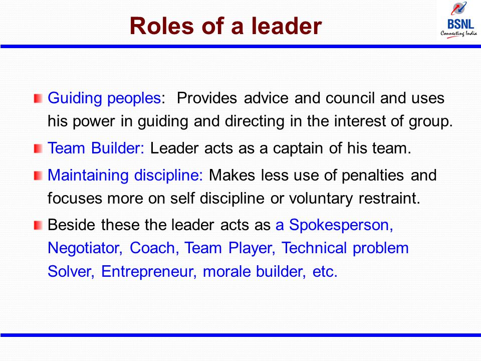 Roles of a leader Guiding peoples: Provides advice and council and uses his power in guiding and directing in the interest of group.