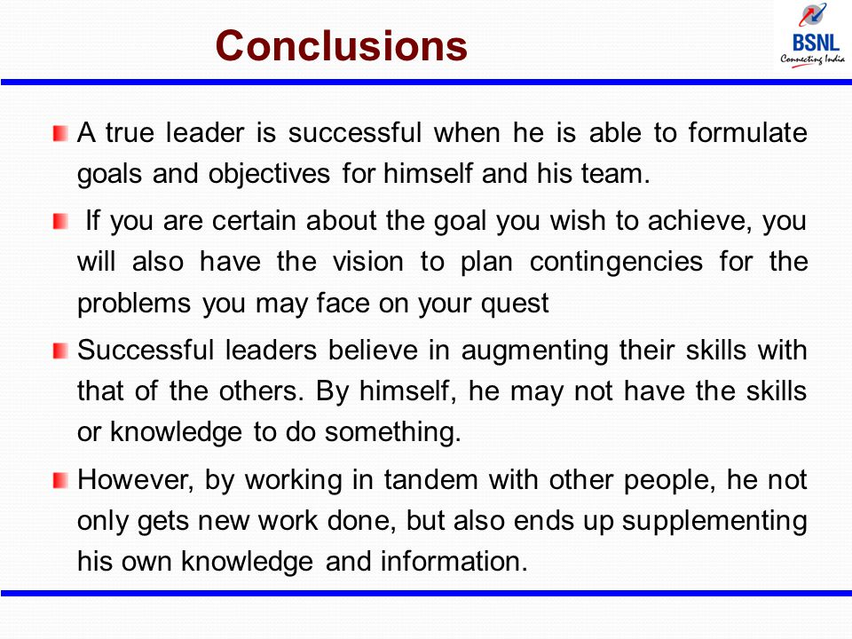 Conclusions A true leader is successful when he is able to formulate goals and objectives for himself and his team.