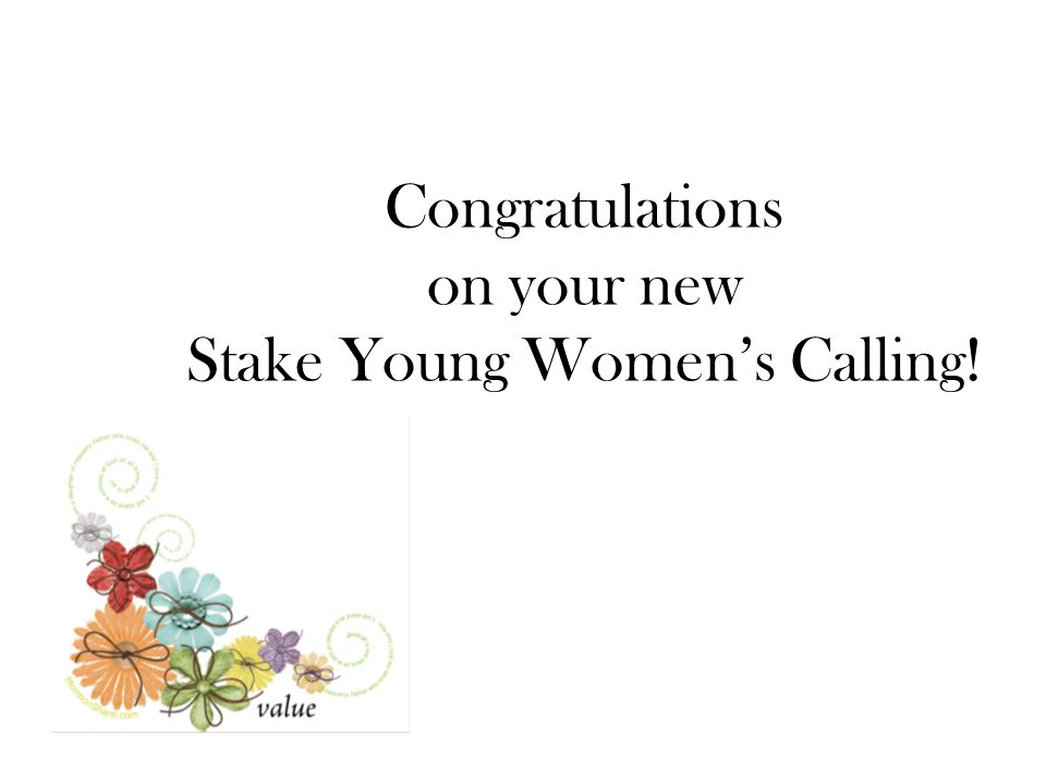 Congratulations on your new Stake Young Women's Calling!