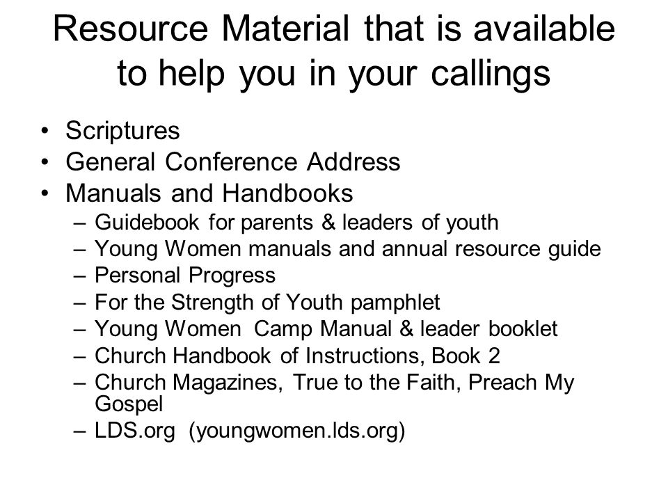 Resource Material that is available to help you in your callings