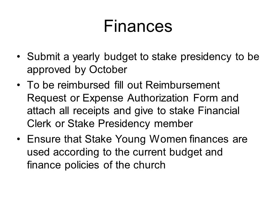 Finances Submit a yearly budget to stake presidency to be approved by October.