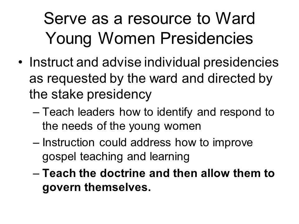 Serve as a resource to Ward Young Women Presidencies