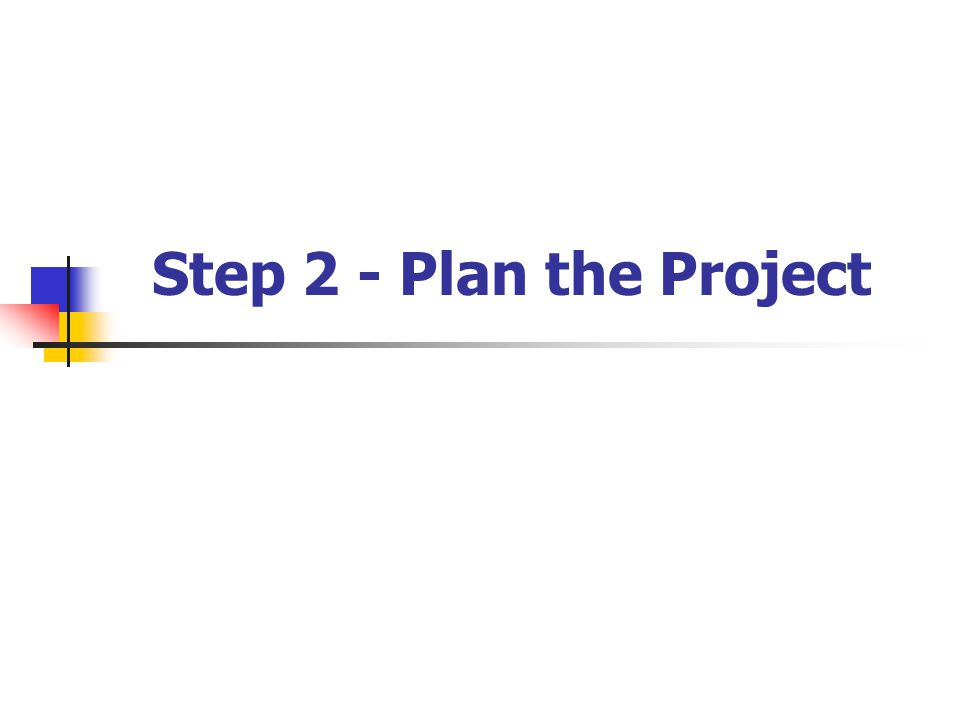 April 2002 Step 2 - Plan the Project University of Calgary/APEGGA