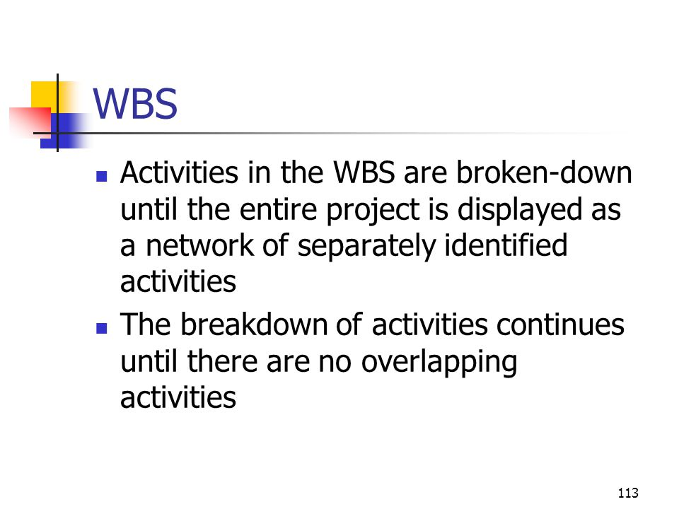 April 2002 WBS. Activities in the WBS are broken-down until the entire project is displayed as a network of separately identified activities.