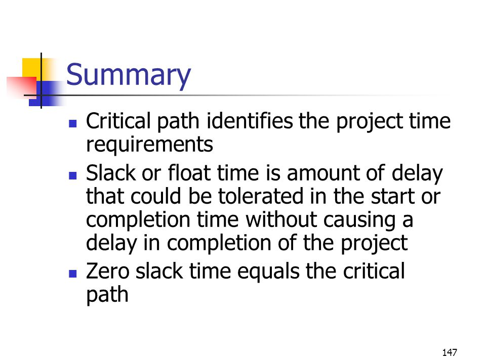 Summary Critical path identifies the project time requirements