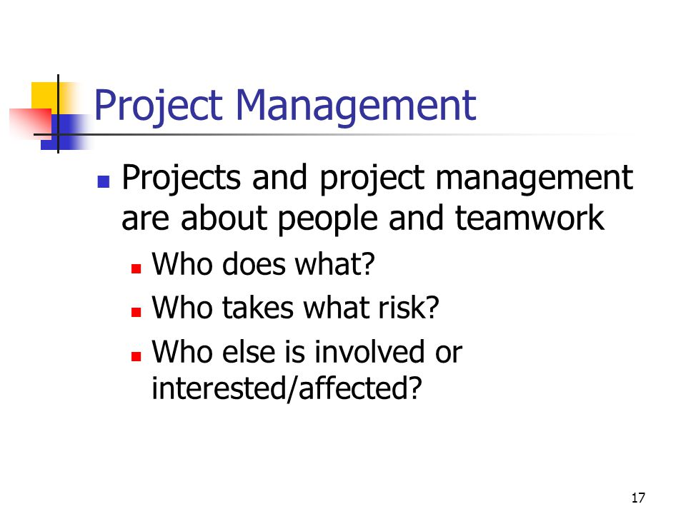 April 2002 Project Management. Projects and project management are about people and teamwork. Who does what