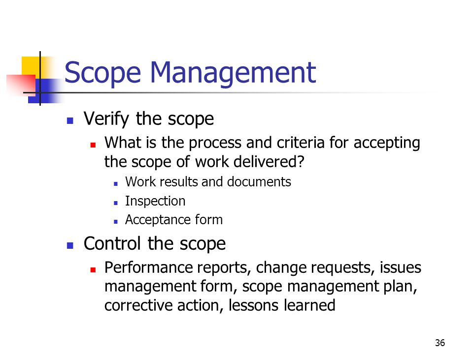 Scope Management Verify the scope Control the scope