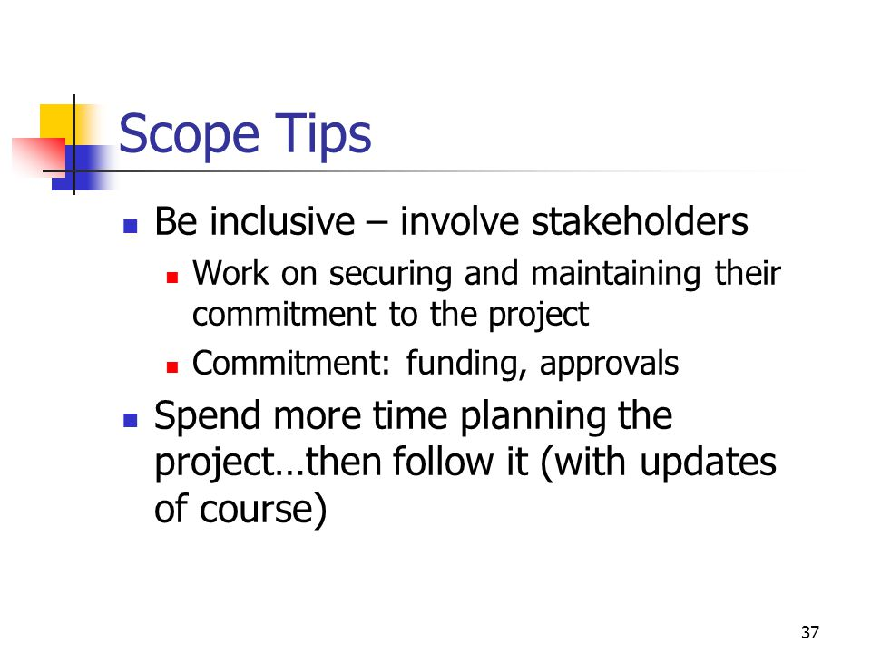 Scope Tips Be inclusive – involve stakeholders