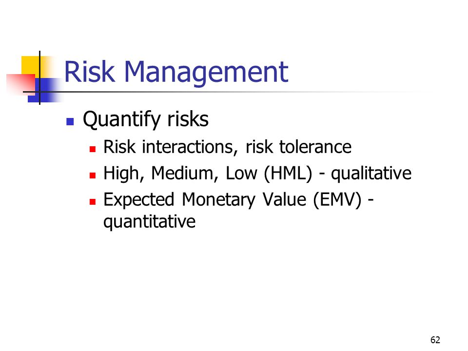 Risk Management Quantify risks Risk interactions, risk tolerance