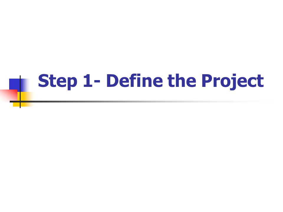 Step 1- Define the Project