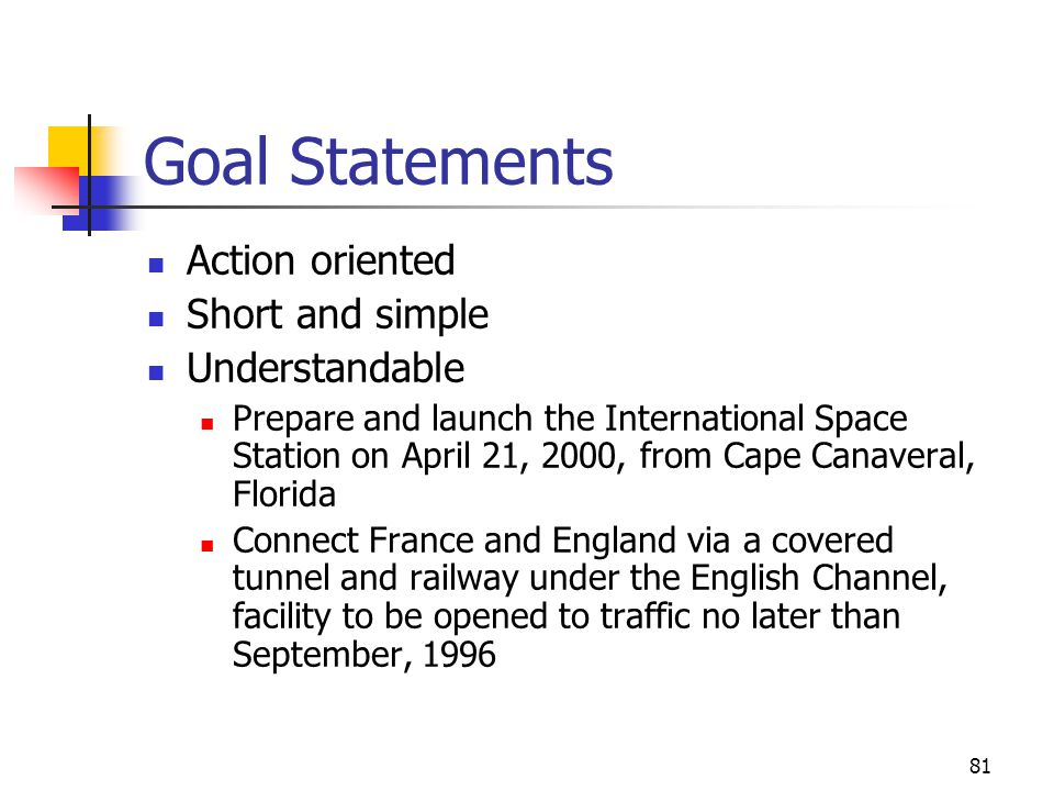 Goal Statements Action oriented Short and simple Understandable