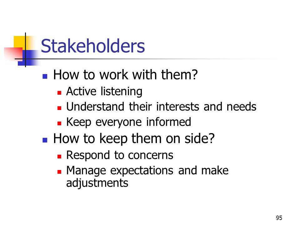 Stakeholders How to work with them How to keep them on side