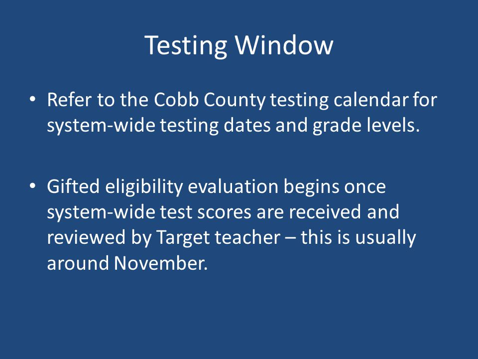 Testing Window Refer to the Cobb County testing calendar for system-wide testing dates and grade levels.