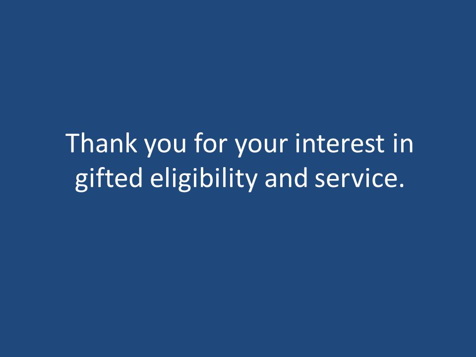 Thank you for your interest in gifted eligibility and service.