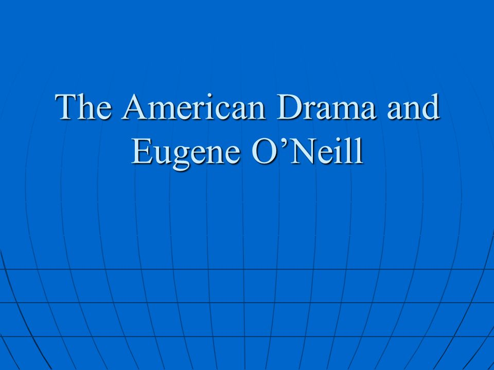 The American Drama and Eugene O'Neill