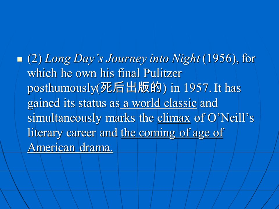 (2) Long Day's Journey into Night (1956), for which he own his final Pulitzer posthumously(死后出版的) in 1957.