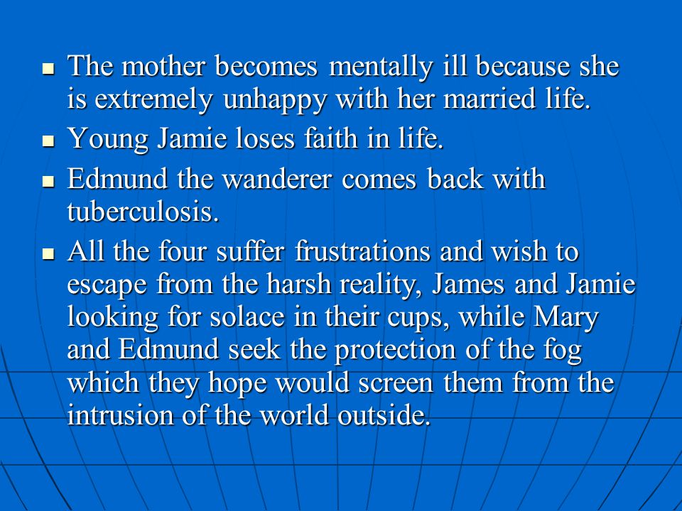 The mother becomes mentally ill because she is extremely unhappy with her married life.