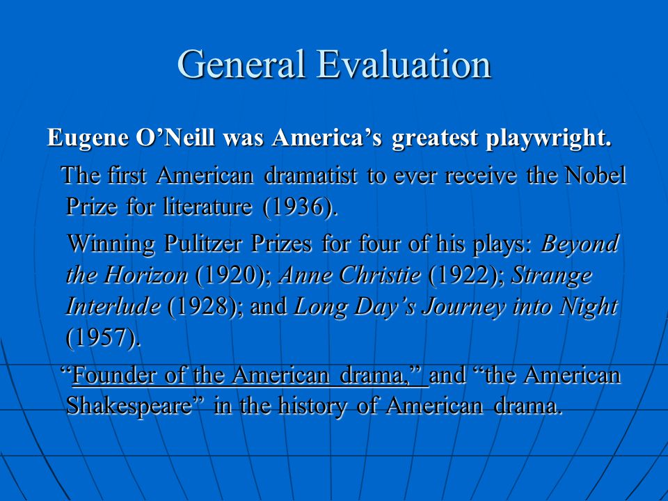 General Evaluation Eugene O'Neill was America's greatest playwright.