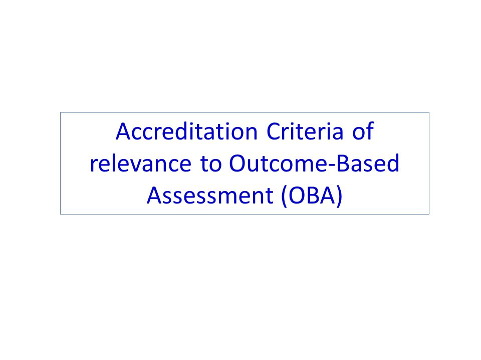 Accreditation Criteria of relevance to Outcome-Based Assessment (OBA)
