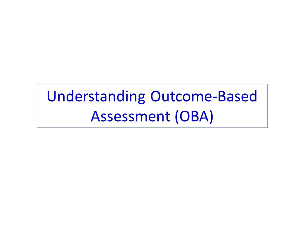 Understanding Outcome-Based Assessment (OBA)